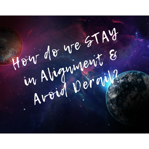 On Alignment: How Do We Stay IN It And Avoid Derailing Emotionally?