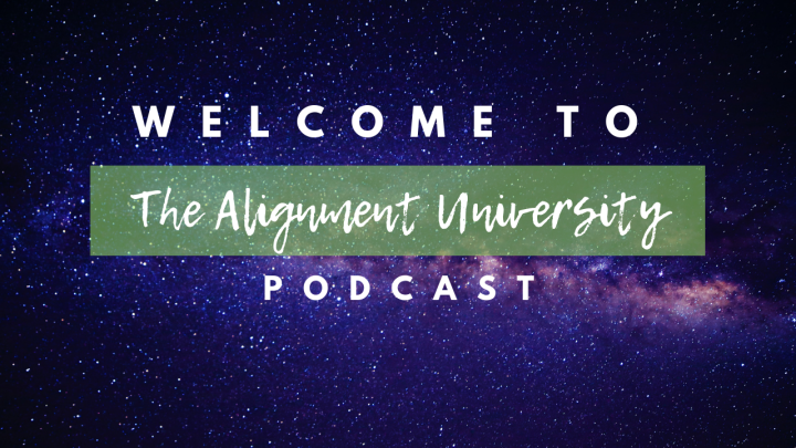 The PODCAST is here! Welcome To The Alignment University Podcast.