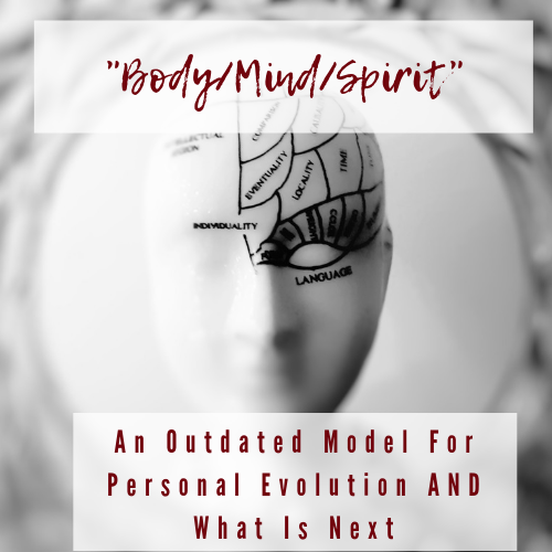Body/Mind/Spirit: An Outdated Model For Personal Evolution