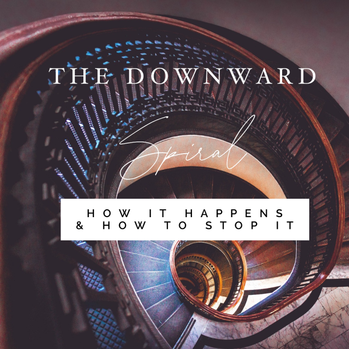 The Downward Spiral: How it happens & How to Stop It