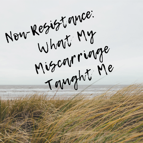 Non-Resistance – What My Miscarriage Taught Me