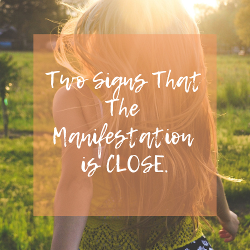 Two Signs That The Manifestation Is CLOSE