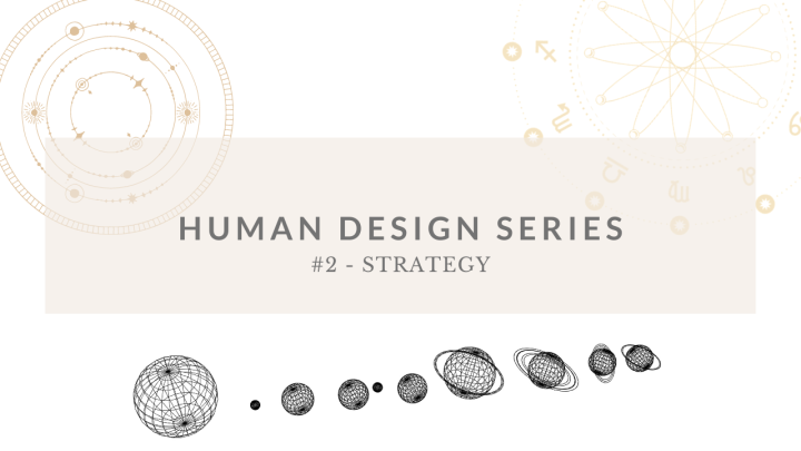 HUMAN DESIGN SERIES – VIDEO 2 – Strategy